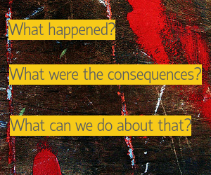 What happened? What were the consequences? What can we do about that?